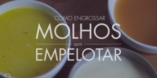 Engrossar Molhos/Caldos: Roux, Beurre Manié e Amido de Milho ou Fécula de Batata